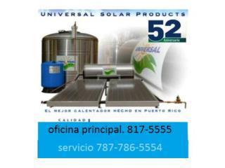 CALENTDOR SOLAR UNIVERSAL, UNIVERSAL SOLAR, 787-817-5555 OFIC. CENTRAL Puerto Rico