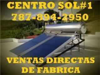 36 AÑOS SIN QUERELLAS EN DACO O TRIBUNALES, CENTRO SOL #1 787-894-2950 CALENTAD. CERTIFICADOS Puerto Rico