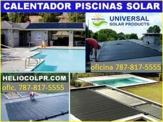 CALENTADOR SOLAR PISCINA, DISFRUTELA SIEMPRE, UNIVERSAL SOLAR, 787-817-5555 OFIC. CENTRAL Puerto Rico